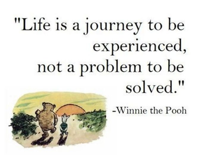 "61 Inspirational Disney Quotes - ""Life is a journey to be experienced, not a problem to be solved."" - Winnie the Pooh"