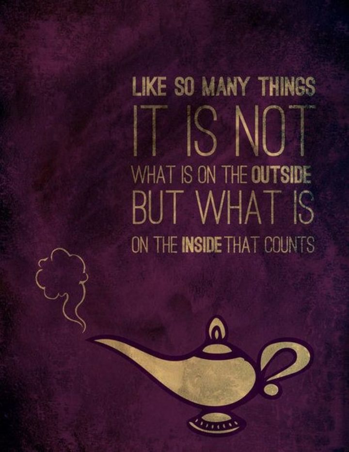 "61 Inspirational Disney Quotes - ""Like so many things, it is not what's outside, but what is inside that counts."" - Aladdin"
