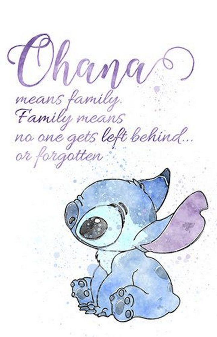"61 Inspirational Disney Quotes - ""Ohana means family. Family means nobody gets left behind."" - Stitch"