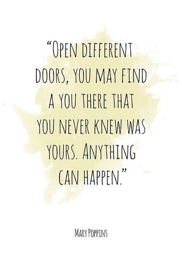 "61 Inspirational Disney Quotes - ""Open different doors, you may find a you there that you never knew was yours. Anything can happen."" - Mary Poppins"