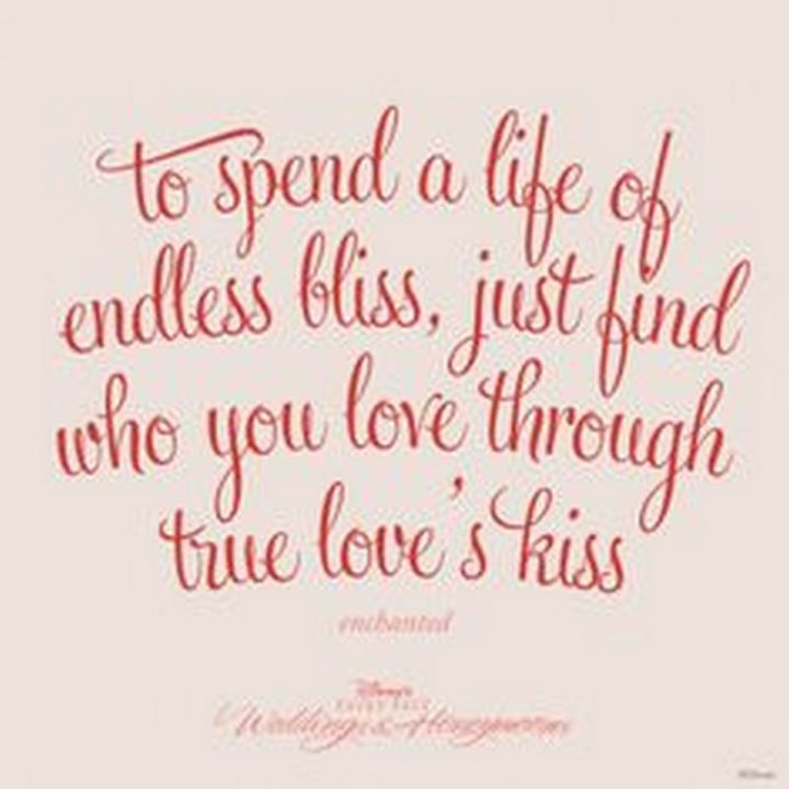 "61 Inspirational Disney Quotes - ""To spend a life of endless bliss, just find who you love through true love's kiss."" - Giselle"
