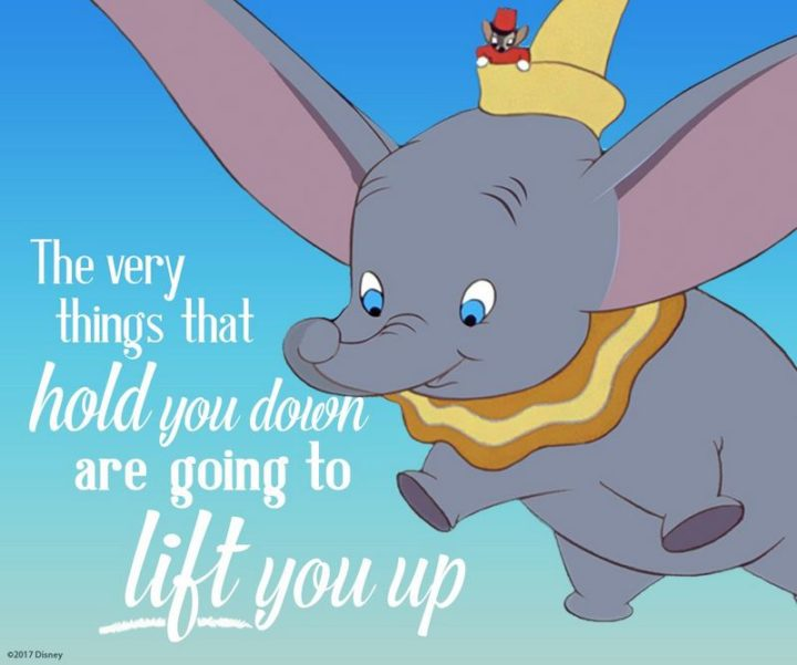 "61 Inspirational Disney Quotes - ""The very things that hold you down are going to lift you up."" - Timothy Mouse"