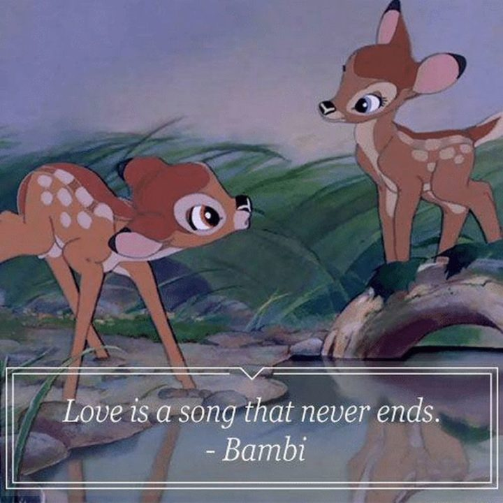 "61 Inspirational Disney Quotes - ""Love is a song that never ends."" - Bambi"
