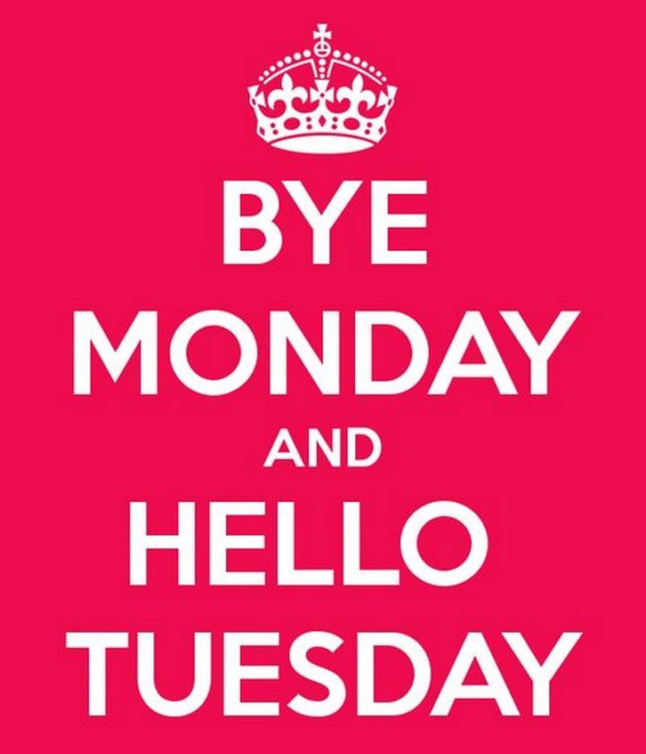 "101 Tuesday Memes - ""Bye Monday and hello Tuesday."""