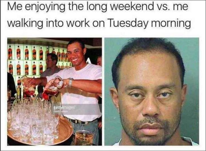 "101 Tuesday Memes - ""Me enjoying the long weekend vs. me walking into work on Tuesday morning."""