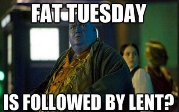 "101 Tuesday Memes - ""Fat Tuesday is followed by Lent?"
