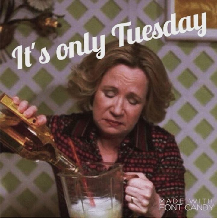 "101 Tuesday Memes - ""It's only Tuesday."""