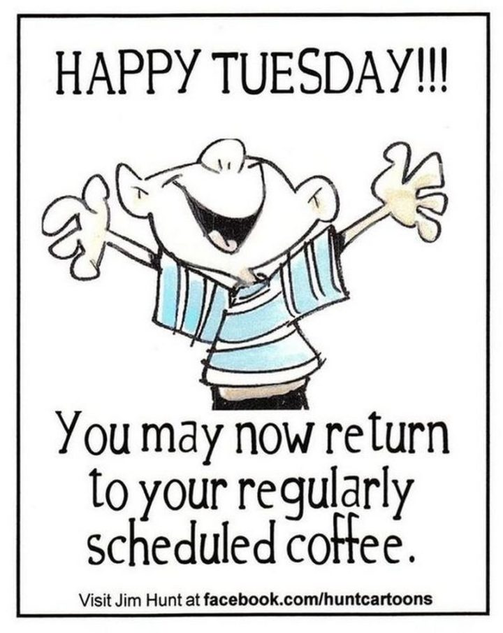 101 Tuesday Memes - Happy Tuesday!!! You may now return to your regularly scheduled coffee.""