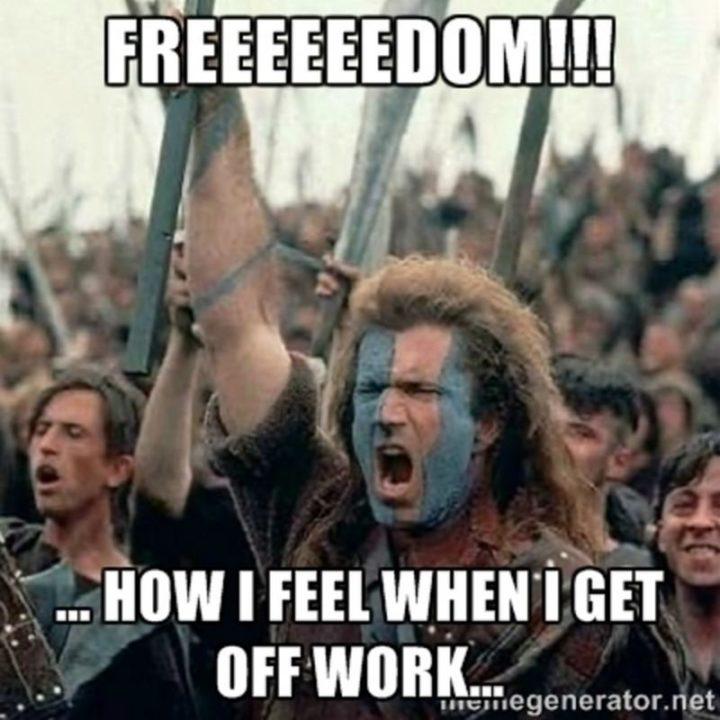 """""""Freeeeeedom!!! How I feel when I get off work..."""""""