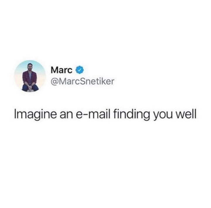 """""""Imagine an e-mail finding you well."""""""