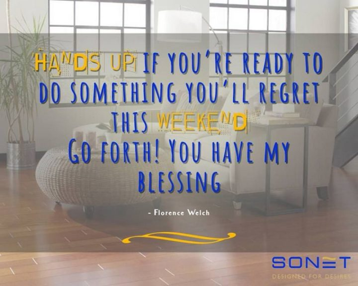 "47 Friday Quotes - ""Hands up if you're ready to do something you'll regret this weekend. Go forth! You have my blessing."" - Florence Welch"