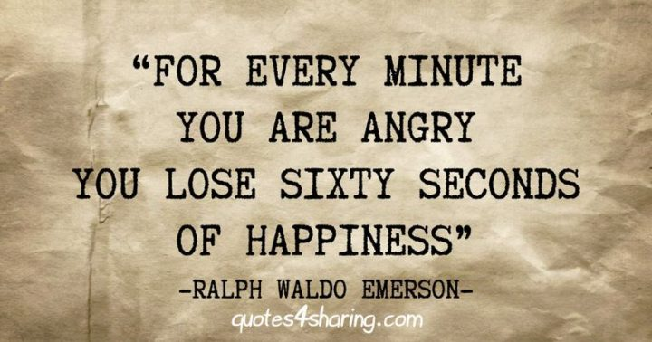 "53 Happy Quotes - ""For every minute you are angry you lose sixty seconds of happiness."" - Ralph Waldo Emerson"