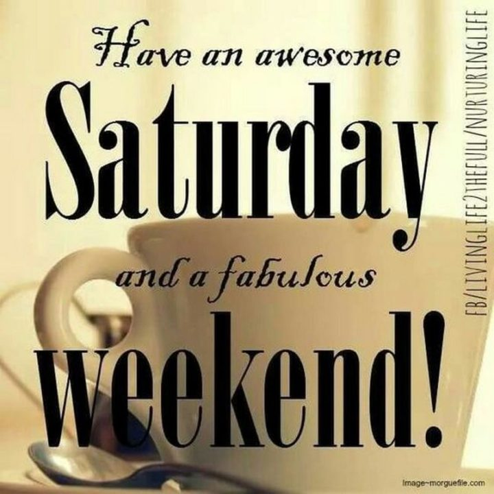 """101 Saturday Memes - """"Have an awesome Saturday and a fabulous weekend!"""""""