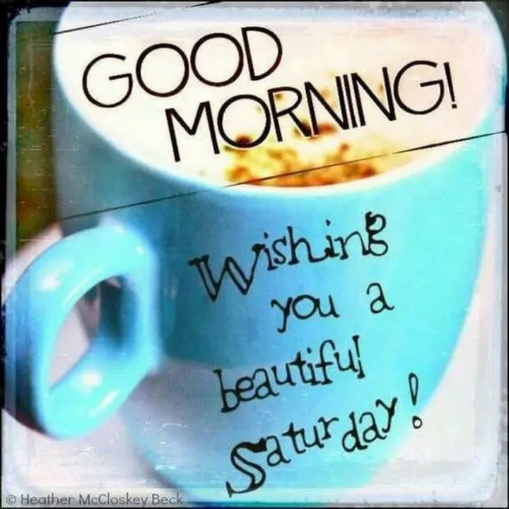 "101 Saturday Memes - ""Good morning! Wishing you a beautiful Saturday!"""