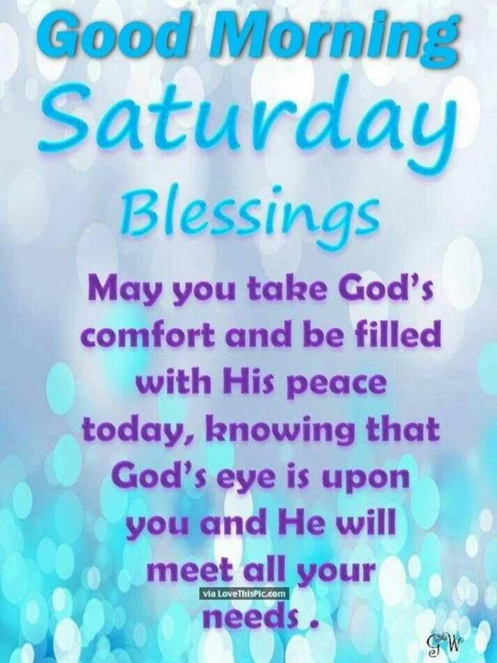 """101 Saturday Memes - """"Good morning Saturday blessings. May you take God's comfort and be filled with His peace today, knowing that God's eye is upon you and He will meet all your needs."""""""