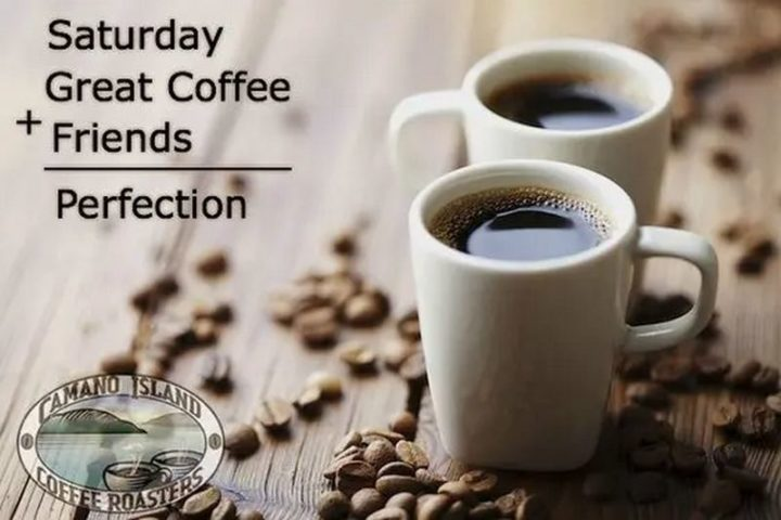 """101 Saturday Memes - """"Saturday great coffee + friends = perfection."""""""