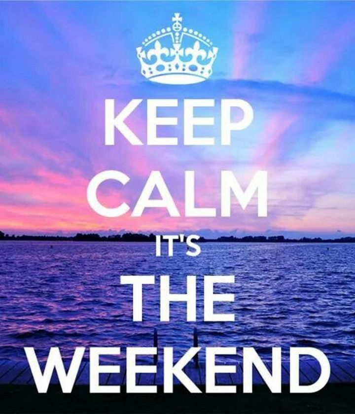 """101 Saturday Memes - """"Keep calm, it's the weekend."""""""
