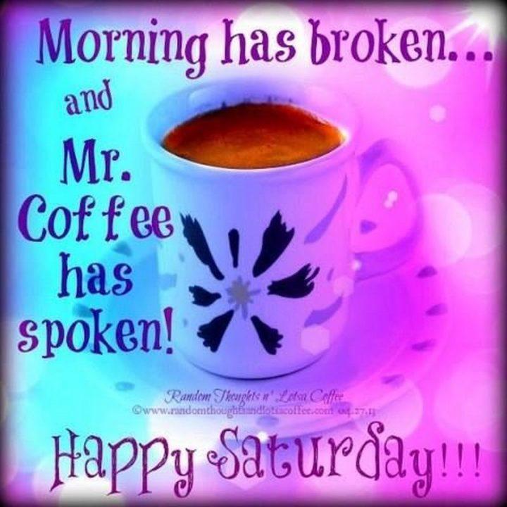 """101 Saturday Memes - """"Morning has broken...and Mr. Coffee has spoken! Happy Saturday."""""""