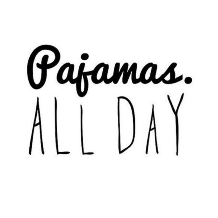 """101 Saturday Memes - """"Pajamas all day."""""""