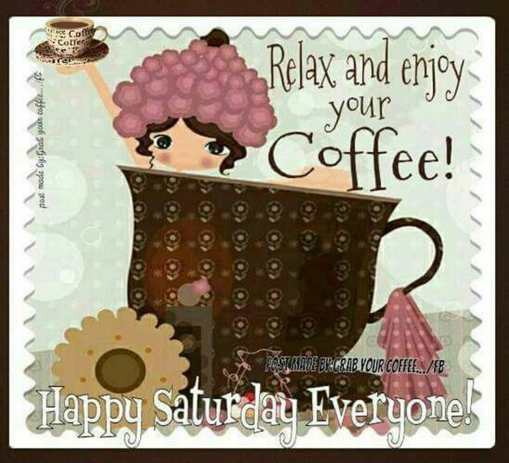"""101 Saturday Memes - """"Relax and enjoy your coffee! Happy Saturday everyone!"""""""