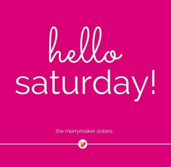 "101 Saturday Memes - ""Hello, Saturday!"""