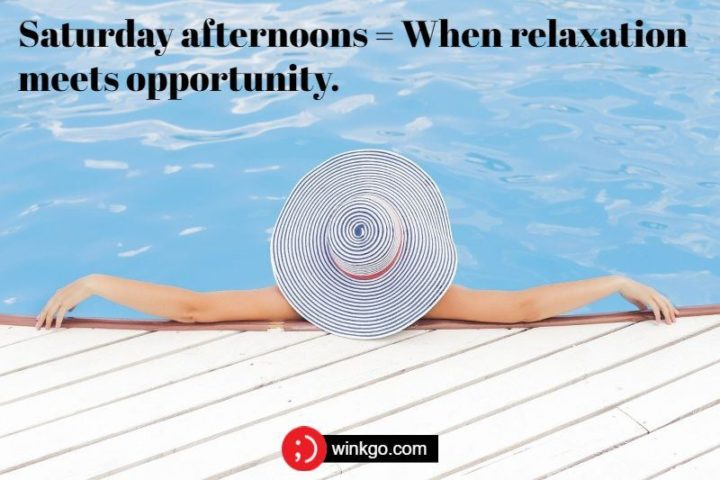 """59 Saturday Quotes - """"Saturday afternoons = When relaxation meets opportunity."""" -  Unknown"""