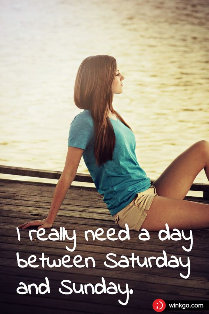 """59 Saturday Quotes - """"I really need a day between Saturday and Sunday."""" - Unknown"""
