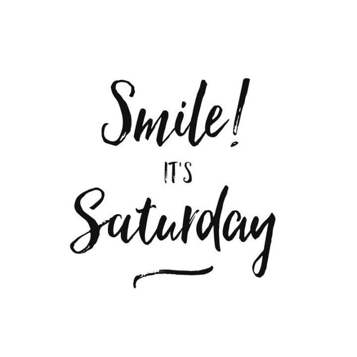"59 Saturday Quotes - ""Smile, it's Saturday!"" - Unknown"