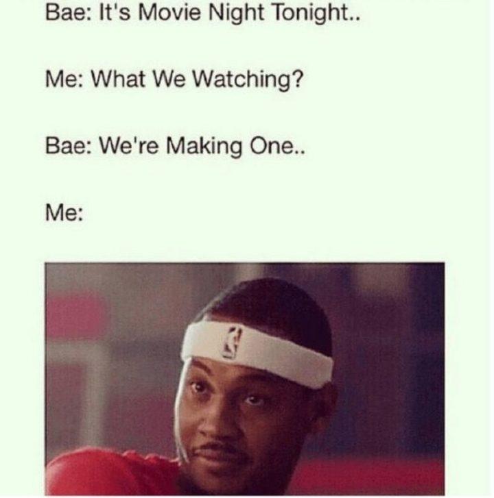 "79 Sex Memes - ""Bae: It's movie night tonight... Me: What we watching? Bae: We're making one... Me:"""