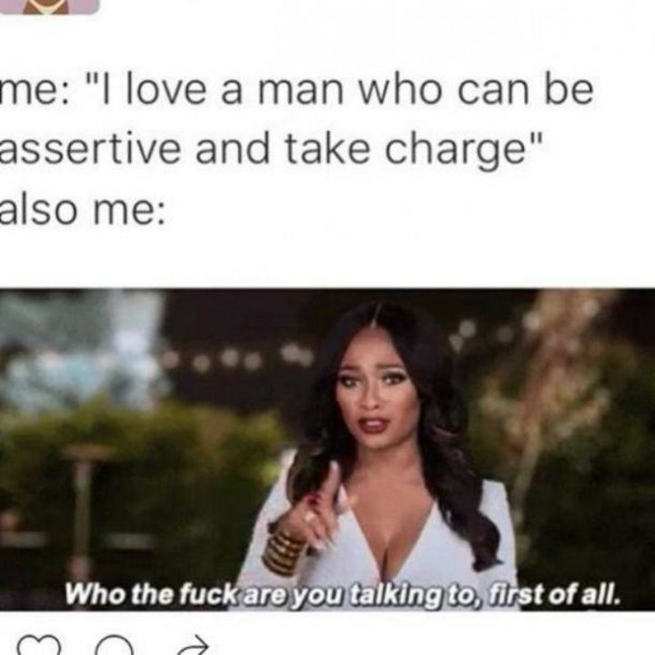 """79 Sex Memes - """"Me: I love a man who can be assertive and take charge. Also me: Who the [censored] are you talking to, first of all."""""""