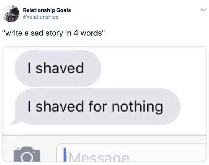 """79 Sex Memes - """"Write a sad story in 4 words: I shaved, I shaved for nothing."""""""