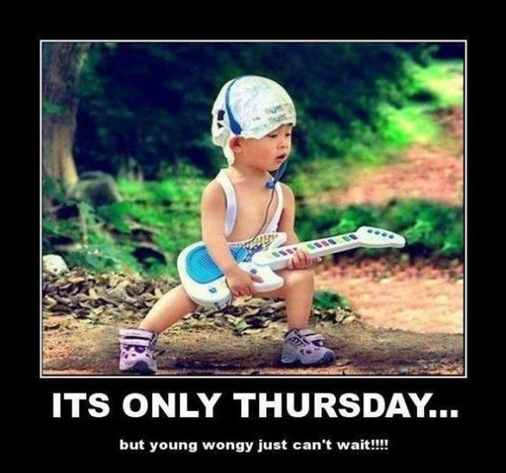 """101 Thursday Memes - """"It's only Thursday...But young wongy just can't wait!!!!!"""""""