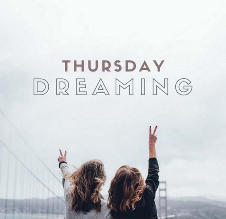 """101 Thursday Memes - """"Thursday dreaming."""""""