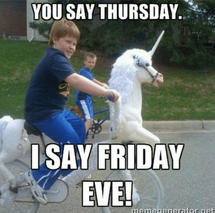 """101 Thursday Memes - """"You say Thursday. I say Friday eve!"""""""