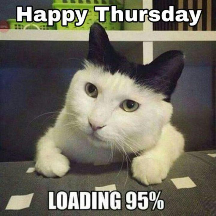 """""""Happy Thursday. Loading 95%."""""""