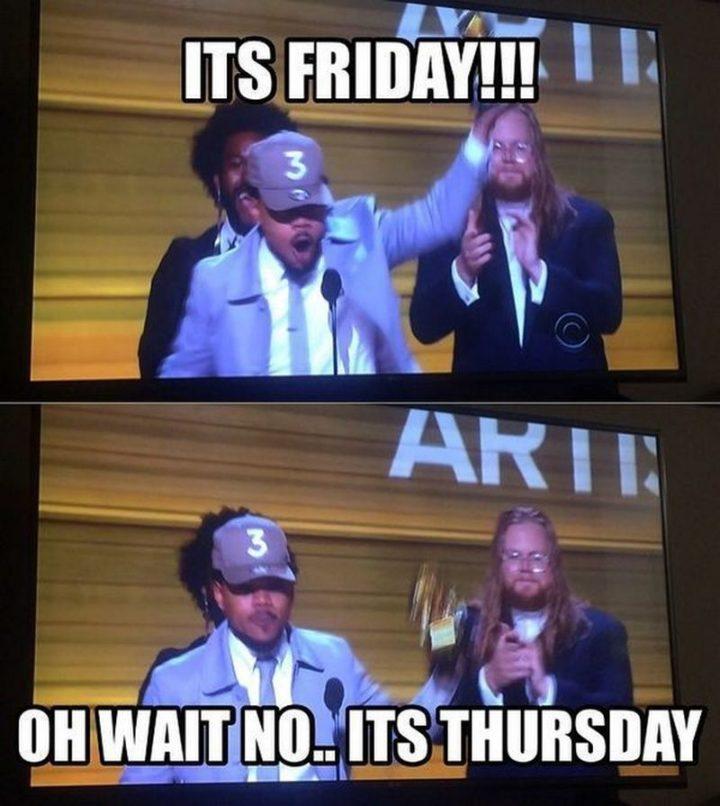 """It's Friday!!! Oh, wait, no...It's Thursday."""