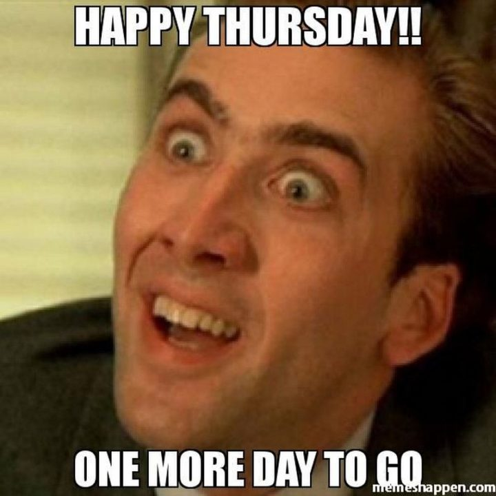 """""""Happy Thursday!! One more day to go."""""""