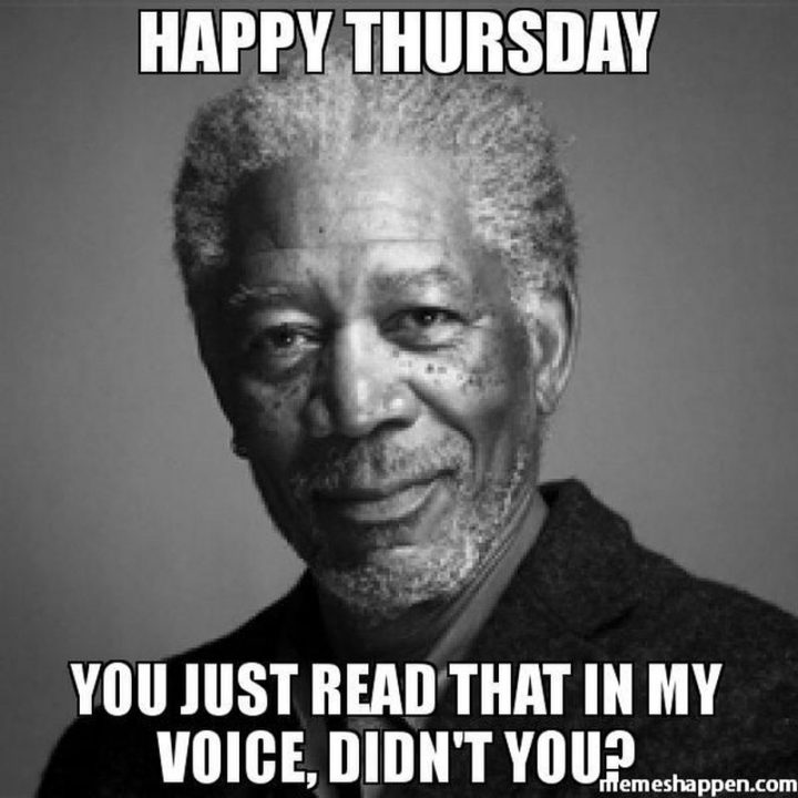 """""""Happy Thursday. You just read that in my voice, didn't you?"""""""