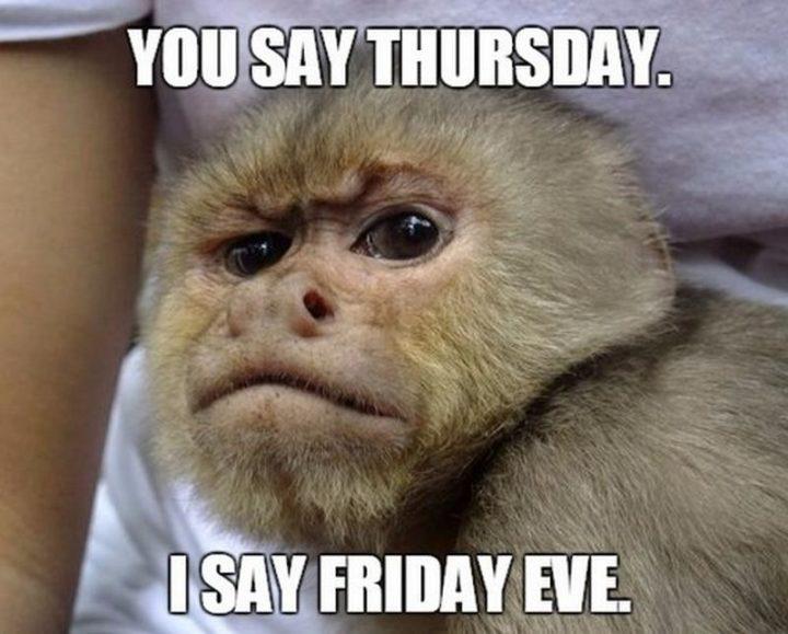"""You say Thursday. I say, Friday eve."""