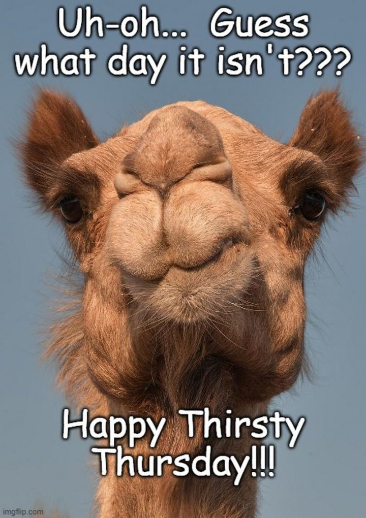 """""""Uh-oh...Guess what day it isn't??? Happy thirsty Thursday!!!"""