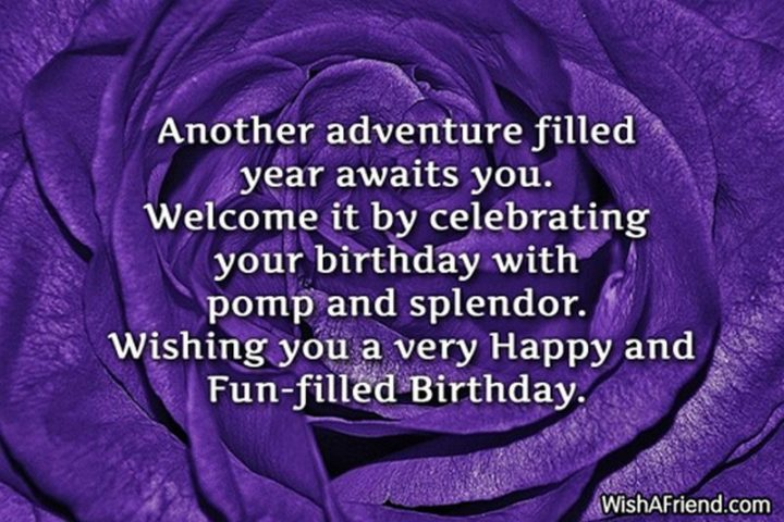 """43 Birthday Wishes For Friends - """"Another adventure filled year awaits you. Welcome it by celebrating your birthday with pomp and splendor. Wishing you a very happy and fun-filled birthday!"""""""