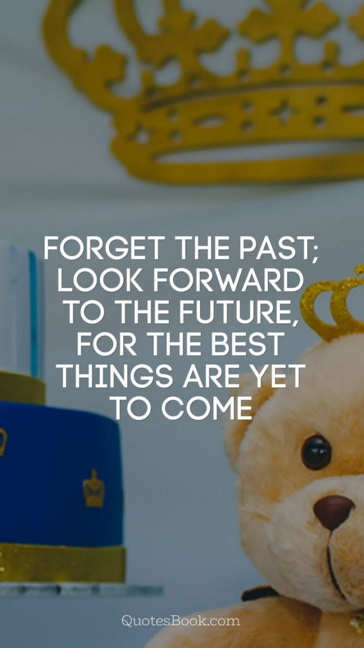 """43 Birthday Wishes For Friends - """"Forget the past; look forward to the future, for the best things are yet to come."""""""