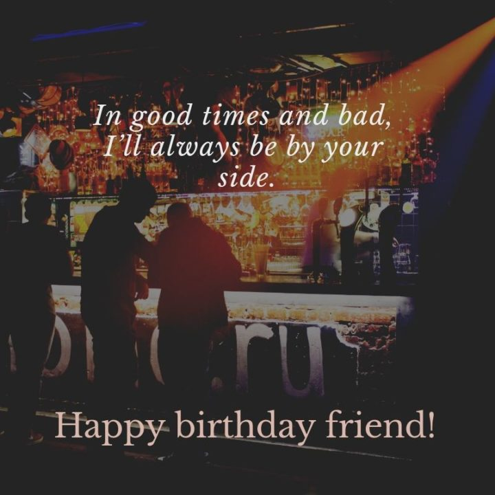 """""""In good times and bad, I'll always be by your side. Happy birthday, friend!"""""""
