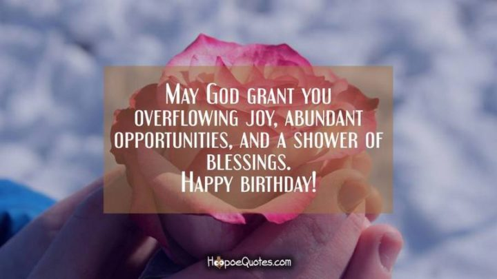 """43 Birthday Wishes For Friends - """"May God grant you overflowing joy, abundant opportunities, and a shower of blessings. Happy birthday!"""""""