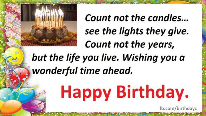"""43 Birthday Wishes For Friends - """"Count not the candles…see the lights they give. Count not the years, but the life you live. Wishing you a wonderful time ahead. Happy birthday."""""""