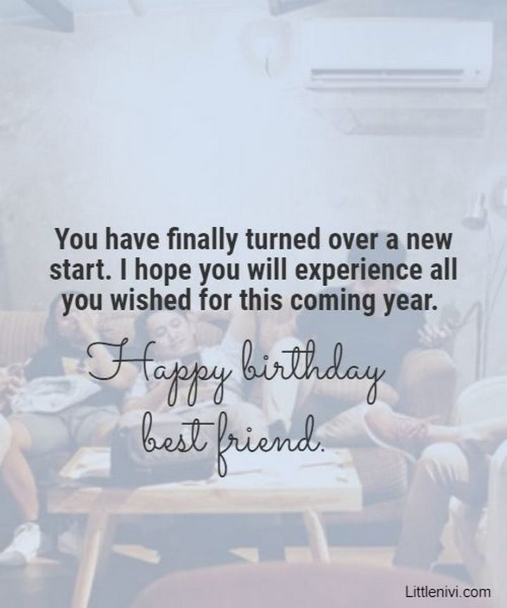 """""""You have finally turned over a new start. I hope you will experience all you wished for this coming year. Happy birthday best friend."""""""