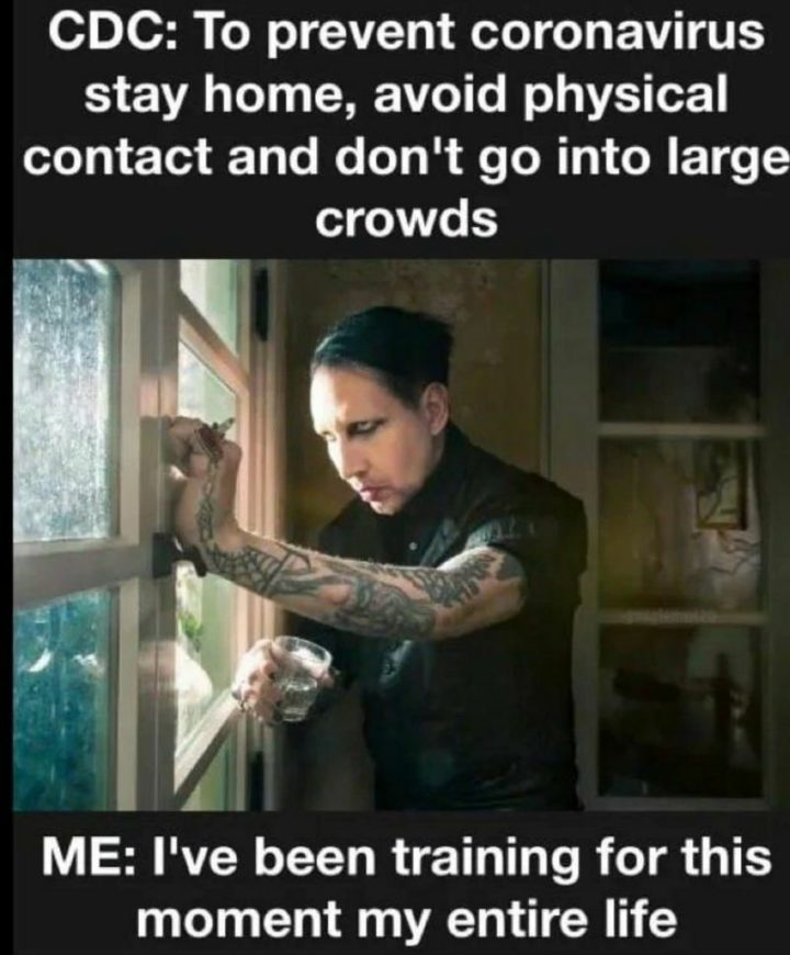 """53 Coronavirus Memes - CDC: To prevent coronavirus stay home, avoid physical contact, and don't go into large crowds. Me: I've been training for this moment my entire life."""""""