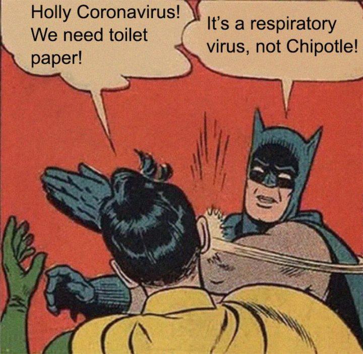 """53 Coronavirus Memes - """"Holy coronavirus! We need toilet paper! It's a respiratory virus, not Chipotle!"""""""
