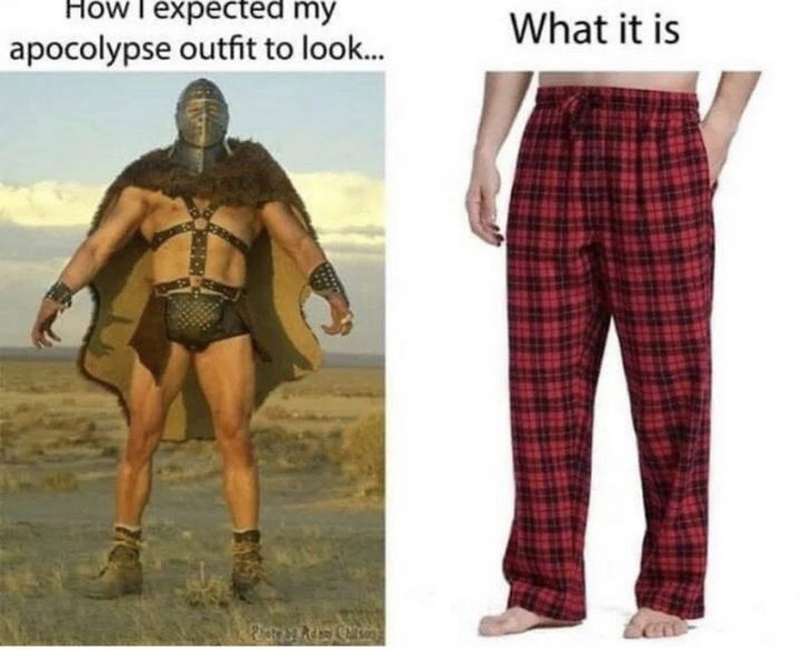 """53 Coronavirus Memes - """"How I expected my apocalypse outfit to look like...What it is."""""""
