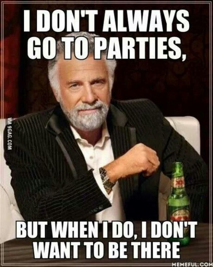 """75 Introvert Memes - """"I don't always go to parties, but when I do, I don't want to be there."""""""